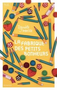 Danièle Fossette - La fabrique des petits bonheurs.