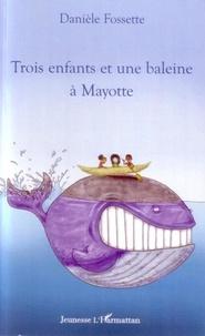 Danièle Fossette - Trois enfants et une baleine à Mayotte.