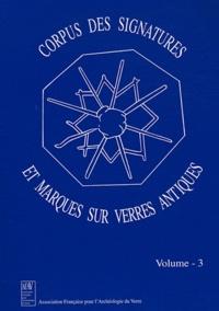 Danièle Foy et Marie-Dominique Nenna - Corpus des signatures et marques sur verres antiques - Volume 3.