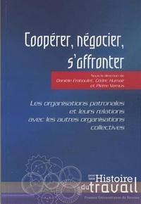 Danièle Fraboulet et Cédric Humair - Coopérer, négocier, s'affronter - Les organisations patronales et leurs relations avec les autres organisations collectives.