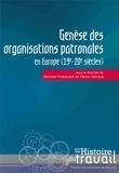 Danièle Fraboulet et Pierre Vernus - Genèse des organisations patronales en Europe - XIXe-XXe siècle.