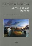 Danièle Fraboulet et Dominique Rivière - La ville sans bornes/La ville et ses bornes - Actes du colloque de Villetaneuse, 17 et 18 mars 2005.