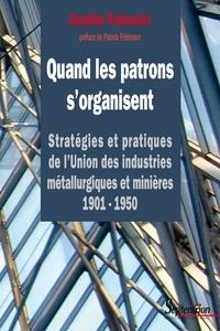 Danièle Fraboulet - Quand les patrons s'organisent - Stratégies et pratiques de l'Union des industries métallurgiques et minières 1901-1950.