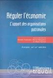 Danièle Fraboulet et Michel Margairaz - Réguler l'économie - L'apport des organisations patronales. Europe, XIXe-XXe siècles.