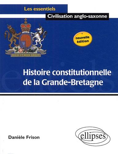 Danièle Frison - Histoire constitutionnelle de la Grande-Bretagne.