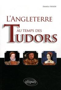 Danièle Frison - L'Angleterre au temps des Tudors.