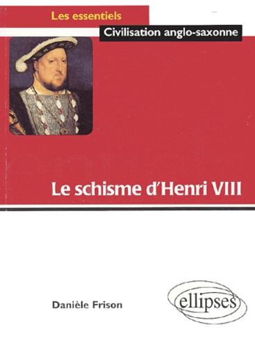 Danièle Frison - Le schisme d'Henri VIII.