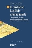 Danièle Ganancia - La médiation familiale internationale - La diplomatie du coeur dans les enlèvements d'enfants.