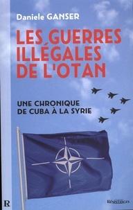 Daniele Ganser - Les guerres illégales de l'OTAN : Une chronique de Cuba à la Syrie - Une chronique de Cuba à la Syrie.