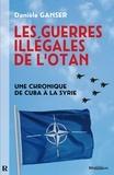 Daniele Ganser - Les guerres illégales de l'OTAN - Comment les pays membres de l'OTAN sapent l'ONU. Une chronique de Cuba à la Syrie....