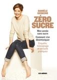 Danièle Gerkens - Zéro sucre - Mon année sans sucre, comment s'en libérer, enquête, témoignage et conseils pratiques.
