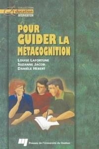 Danièle Hebert et Louise Lafortune - Pour guider la métacognition.