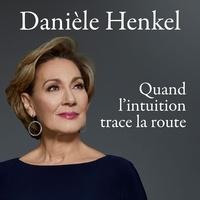 Danièle Henkel - Quand l'intuition trace la route.