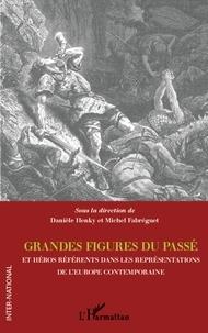 Danièle Henky et Michel Fabréguet - Grandes figures du passé et héros référents dans les représentations de l'Europe contemporaine.
