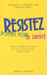 Résistez- Poèmes pour la liberté : Char, Aragon, Eluard et tous les autres (1940-1945) - Danièle Henky   Showmesound.org