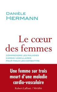 Danièle Hermann - Le coeur des femmes - Comprendre les maladies cardio-vasculaires pour mieux les combattre.