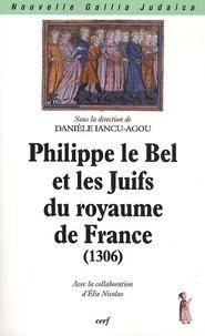 Danièle Iancu-Agou - Philippe le Bel et les Juifs du royaume de France (1306).