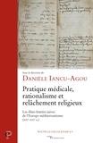 Danièle Iancu-Agou - Pratique médicale, rationalisme et relâchement religieux - Les élites lettrées juives de l'Europe méditerranéenne (XIV-XVIe s.).