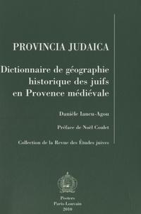 Danièle Iancu-Agou - Provincia judaica - Dictionnaire de géographie historique des juifs en Provence médiévale.