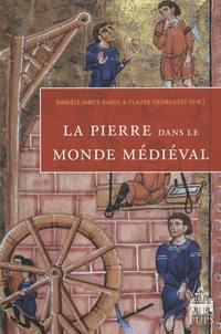 Danièle James-Raoul et Claude Thomasset - La pierre dans le monde médiéval.