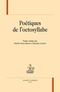 Danièle James-Raoul et Françoise Laurent - Poétique de l'octosyllabe.
