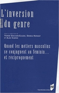 Danièle Kergoat et Yvonne Guichard-Claudic - L'inversion du genre - Quand les métiers masculins se conjuguent au féminin et réciproquement.
