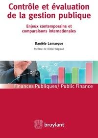 Danièle Lamarque - Contrôle et évaluation de la gestion publique - Enjeux contemporains et comparaisons internationales.