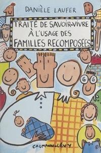 Danièle Laufer - Traité de savoir-vivre à l'usage des familles recomposées.