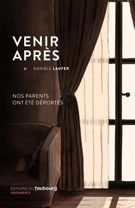 Danièle Laufer - Venir après - Nos parents ont été déportés.