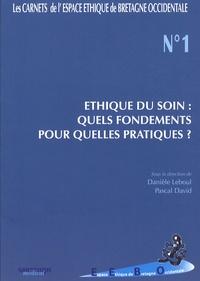 Danièle Leboul et Pascal David - Ethique du soin : quels fondements pour quelles pratiques ?.