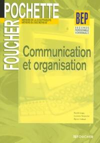Danièle Legay et Laurence Desoutter - Communication et organisation 2e professionnelle Tle BEP secrétariat/comptabilité.
