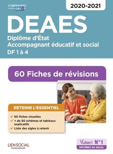 DEAES Diplôme d'Etat, Accompagnant éducatif et social, DF 1à 4. 60 fiches de révisions  Edition 2020-2021