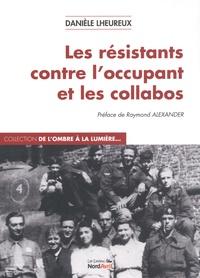 Danièle Lheureux - Les résistants contre l'occupant et les collabos.