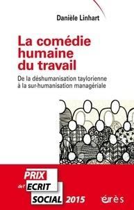 Danièle Linhart - La comédie humaine du travail - De la déshumanisation taylorienne à la sur-humanisation managériale.
