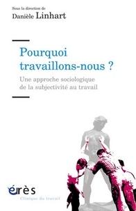 Danièle Linhart et Fabrice Guilbaud - Pourquoi travaillons-nous ? - Une approche sociologique de la subjectivité au travail.