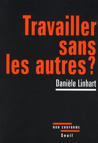 Danièle Linhart - Travailler sans les autres ?.