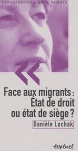 Danièle Lochak - Face aux migrants : Etat de droit ou état de siège.