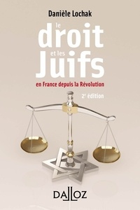 Danièle Lochak - Le droit et les juifs. En France depuis la Révolution - 2e éd..