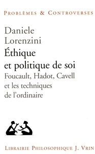 Daniele Lorenzini - Ethique et politique de soi - Foucault, Hadot, Cavell et les techniques de l'ordinaire.