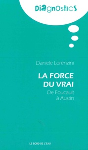 Daniele Lorenzini - La force du vrai - De Foucault à Austin.