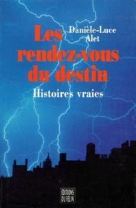 Danièle-Luce Alet - Les rendez-vous du destin - Histoires vraies.
