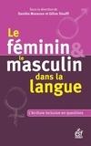 Danièle Manesse et Gilles Siouffi - Le féminin et le masculin dans la langue - Questionner l'écriture inclusive.