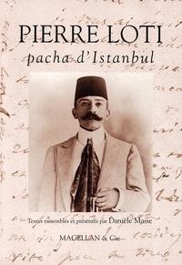 Danièle Masse - Pierre Loti - Pacha d'Istanbul.