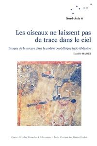Danièle Masset - Les oiseaux ne laissent pas de trace dans le ciel - Images de la nature dans la poésie bouddhique indo-tibétaine.