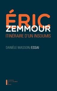 Danièle Masson - Eric Zemmour - Itinéraire d'un insoumis.