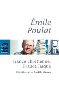 Danièle Masson et Emile Poulat - France chrétienne, France laïque - Ce qui meurt et ce qui naît.