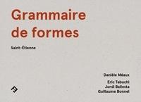 Danièle Méaux et Eric Tabuchi - Grammaire de formes - Saint-Etienne.