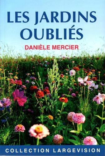 Danièle Mercier - Les jardins oubliés.