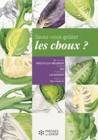 Danièle Mischlich-Brunner et Caroline Rio - Savez-vous goûter... les choux ? - Recettes, secrets et vertus.