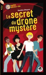 Danièle Ohayon - Les enquêtes du détective-club  : Le secret du drone mystère.
